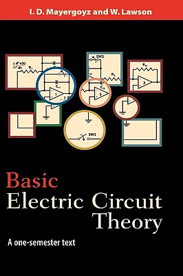 Basic Electric Circuit Theory By Mayergoyz, I. D./ Lawson, W.